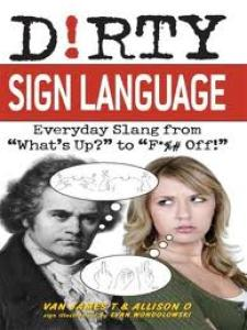 Dirty Sign Language: Everyday Slang